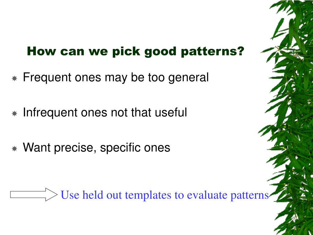 How can we pick good patterns?