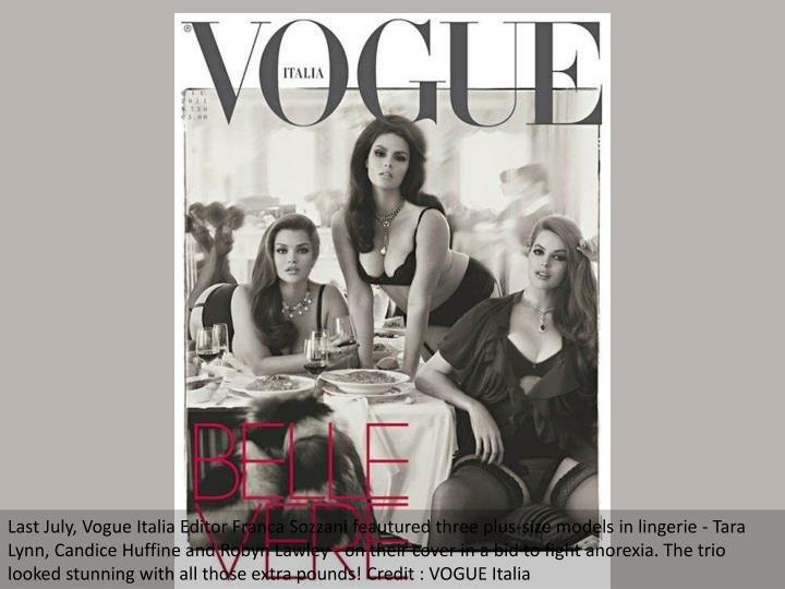 Last July, Vogue Italia Editor Franca Sozzani feautured three plus-size models in lingerie - Tara Ly...