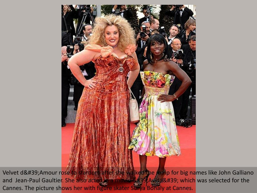 Velvet d'Amour rose to stardom after she walked the ramp for big names like John Galliano and  Jean-Paul Gaultier. She also acted in a movie 'Avida' which was selected for the Cannes. The picture shows her with figure skater Surya Bonaly at Cannes.