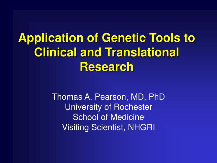 Application of genetic tools to clinical and translational research