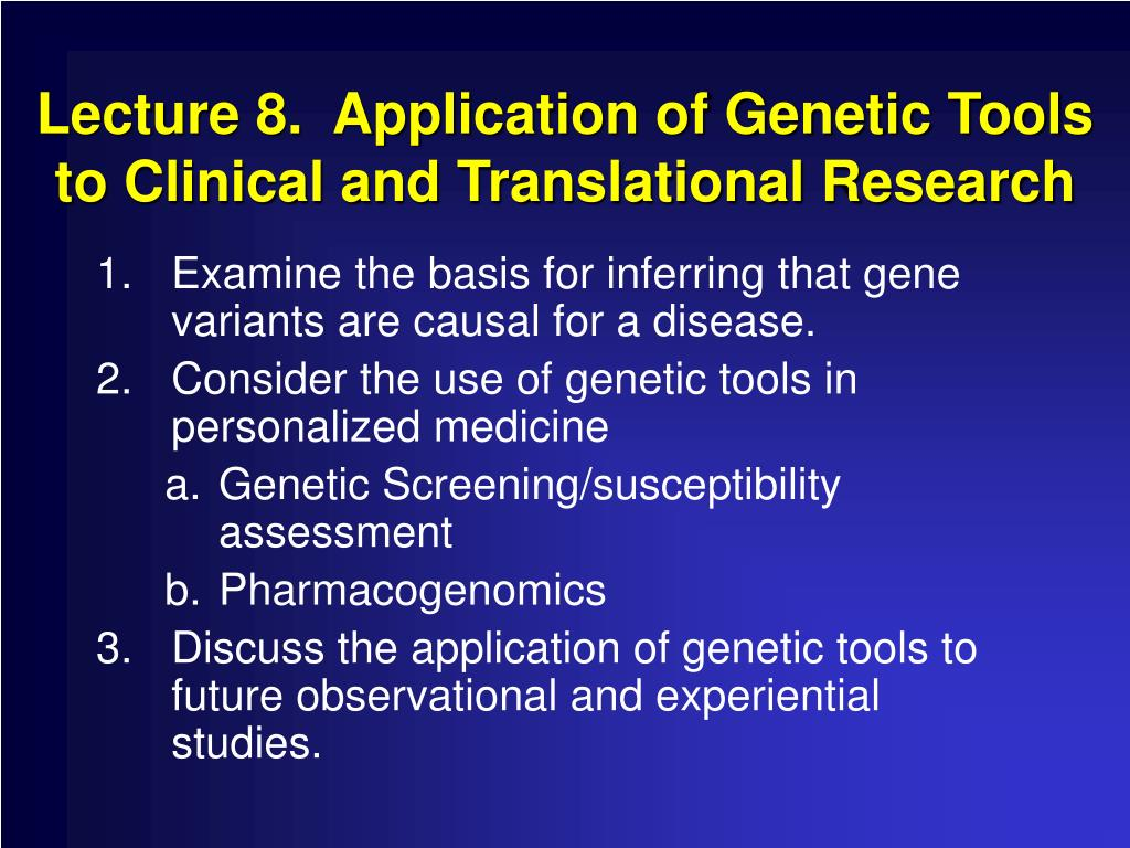 Lecture 8.  Application of Genetic Tools to Clinical and Translational Research