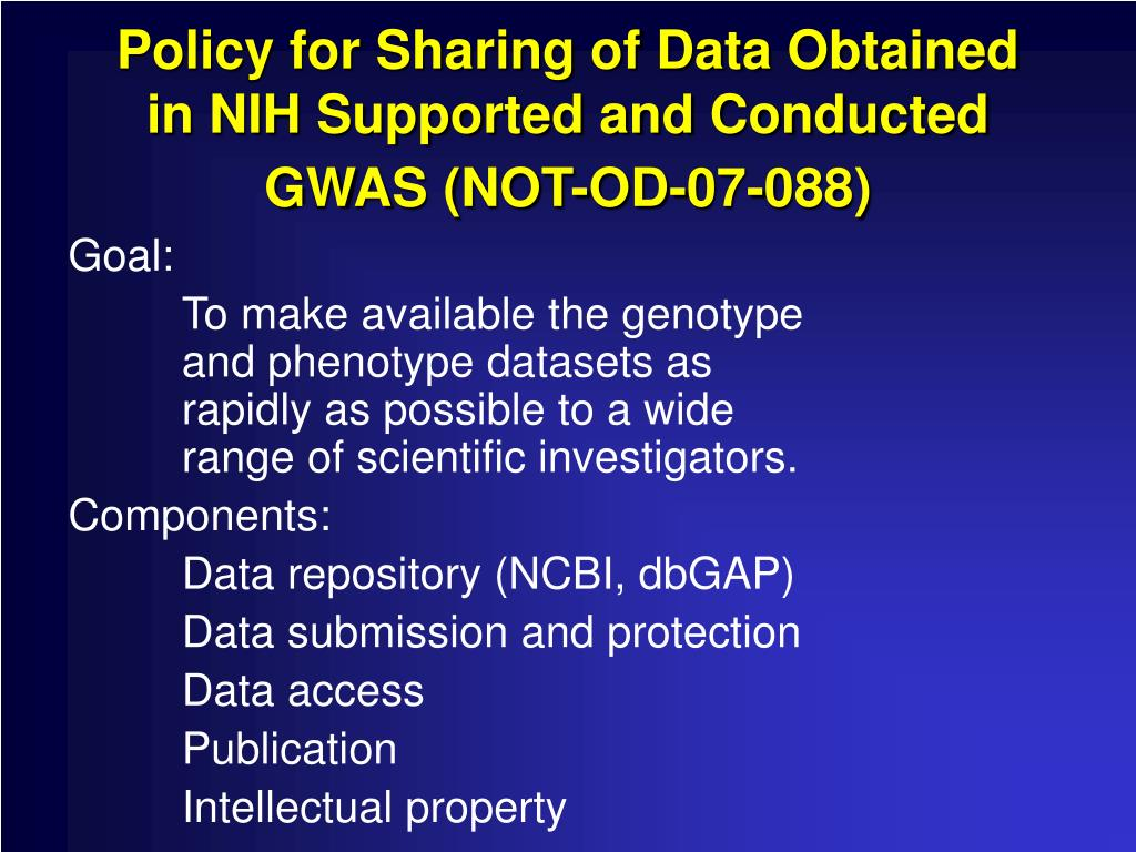 Policy for Sharing of Data Obtained in NIH Supported and Conducted GWAS (NOT-OD-07-088)