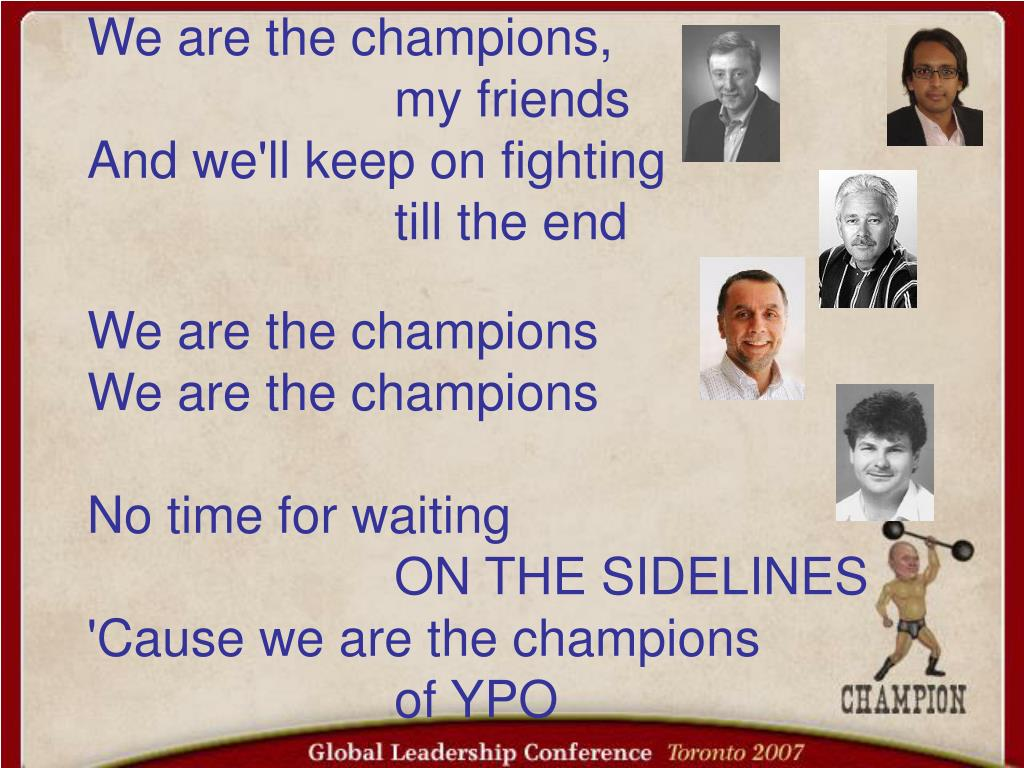 We are the champions,
