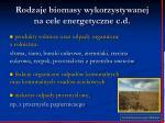 rodzaje biomasy wykorzystywanej na cele energetyczne c d7