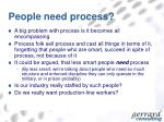 people need process