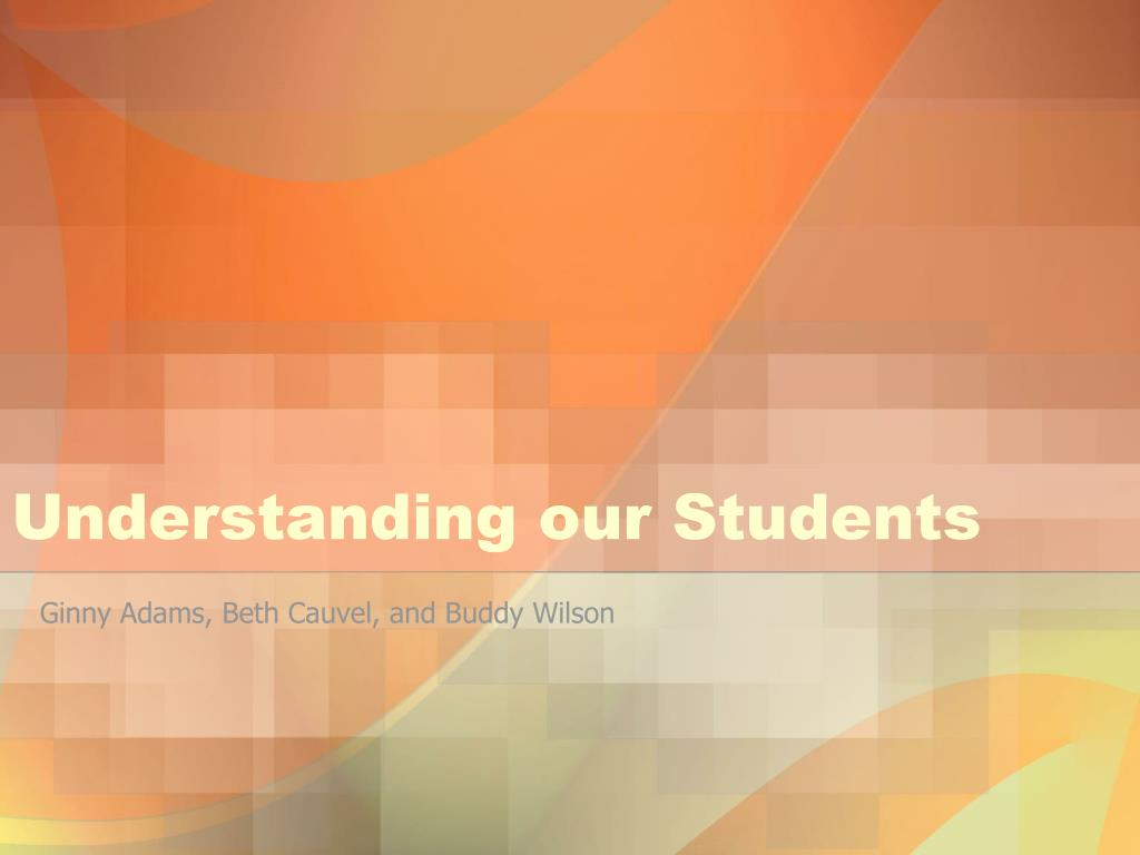 understanding our students l.