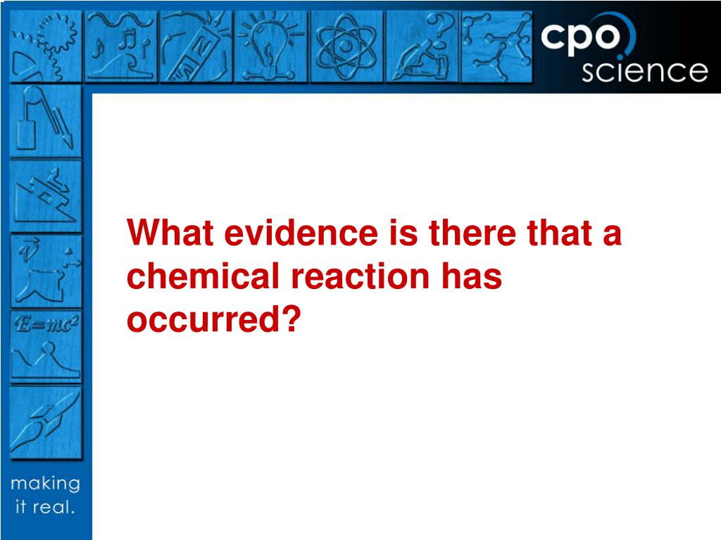 What evidence is there that a chemical reaction has occurred?