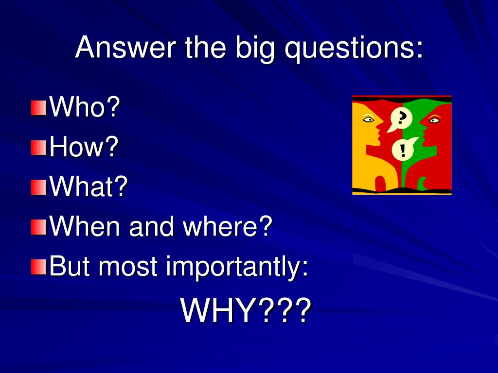 Answer the big questions: