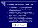 identify transition candidates