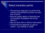 select transition points