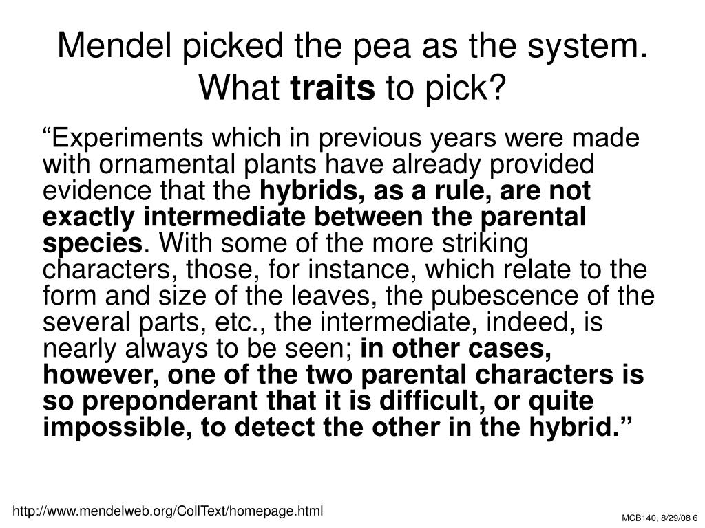 Mendel picked the pea as the system.