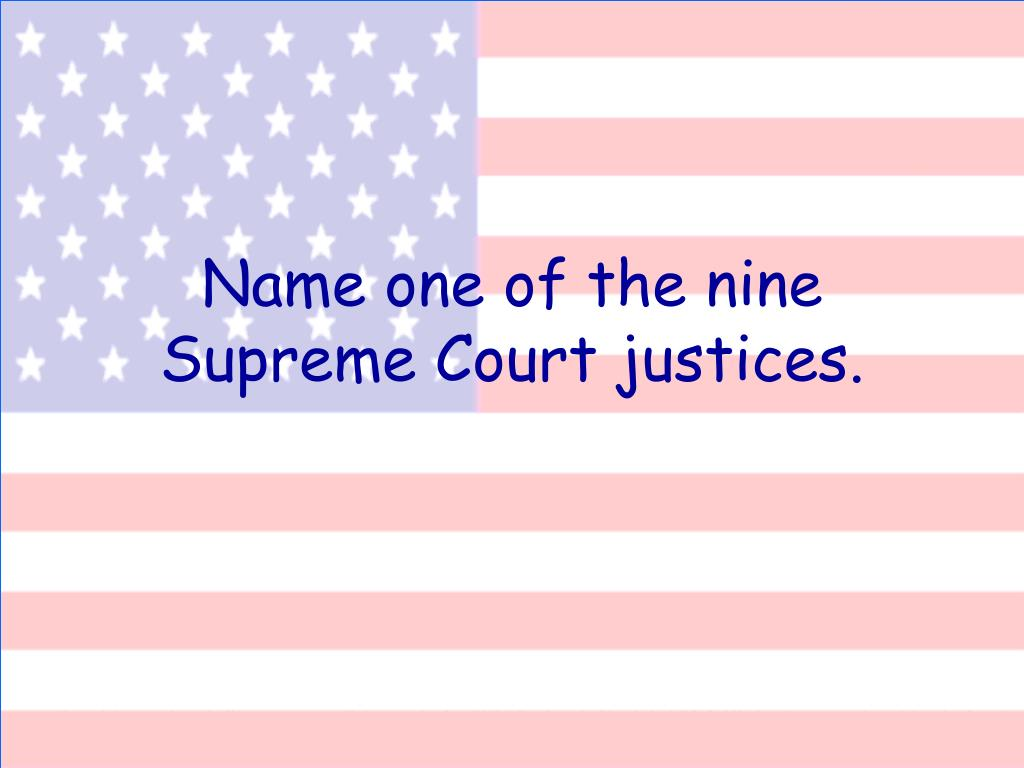 Name one of the nine Supreme Court justices.