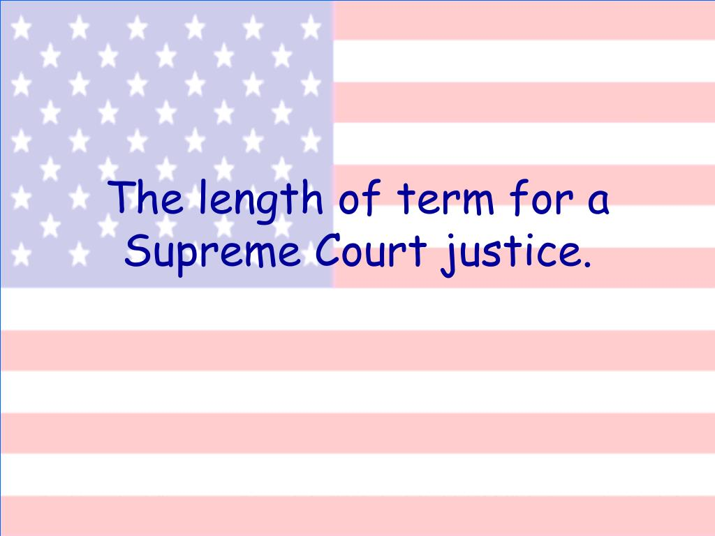 The length of term for a Supreme Court justice.