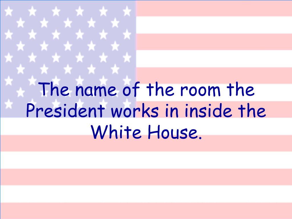 The name of the room the President works in inside the White House.