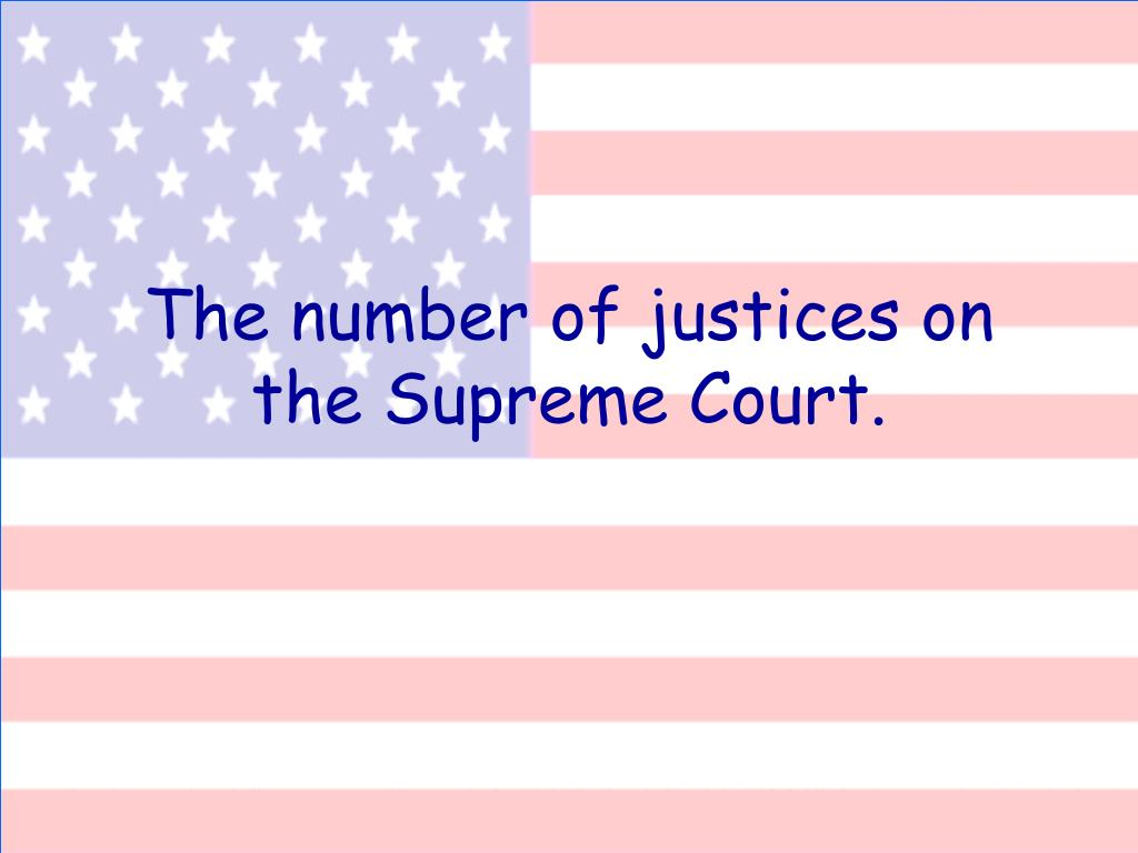 The number of justices on the Supreme Court.