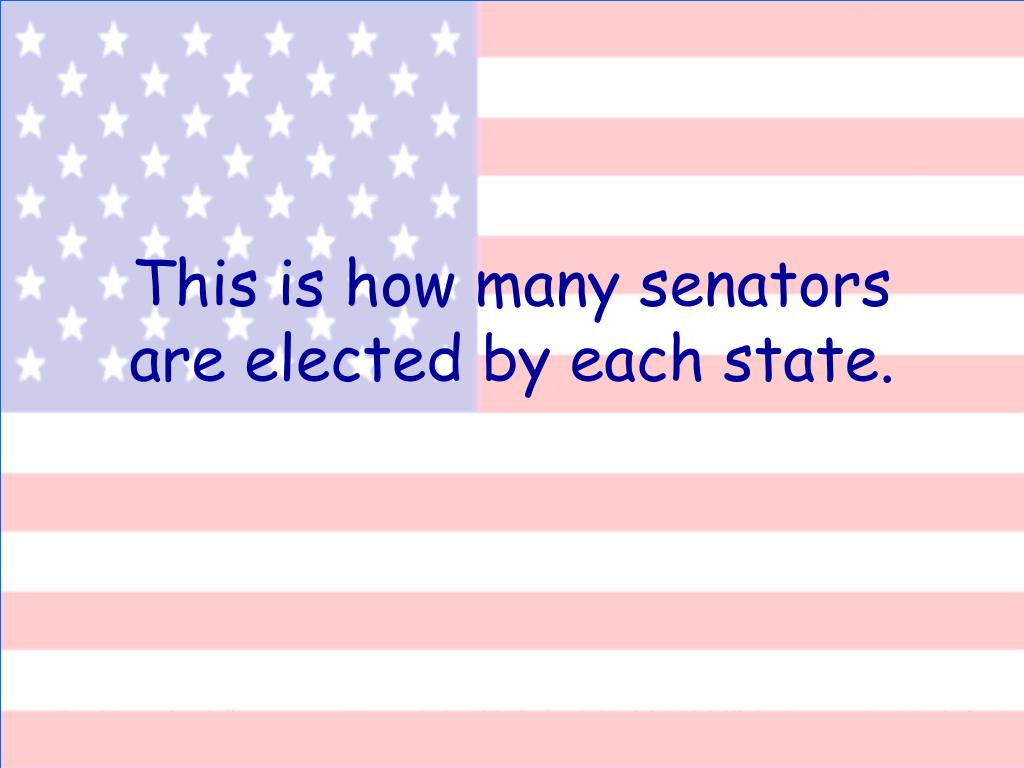 This is how many senators are elected by each state.