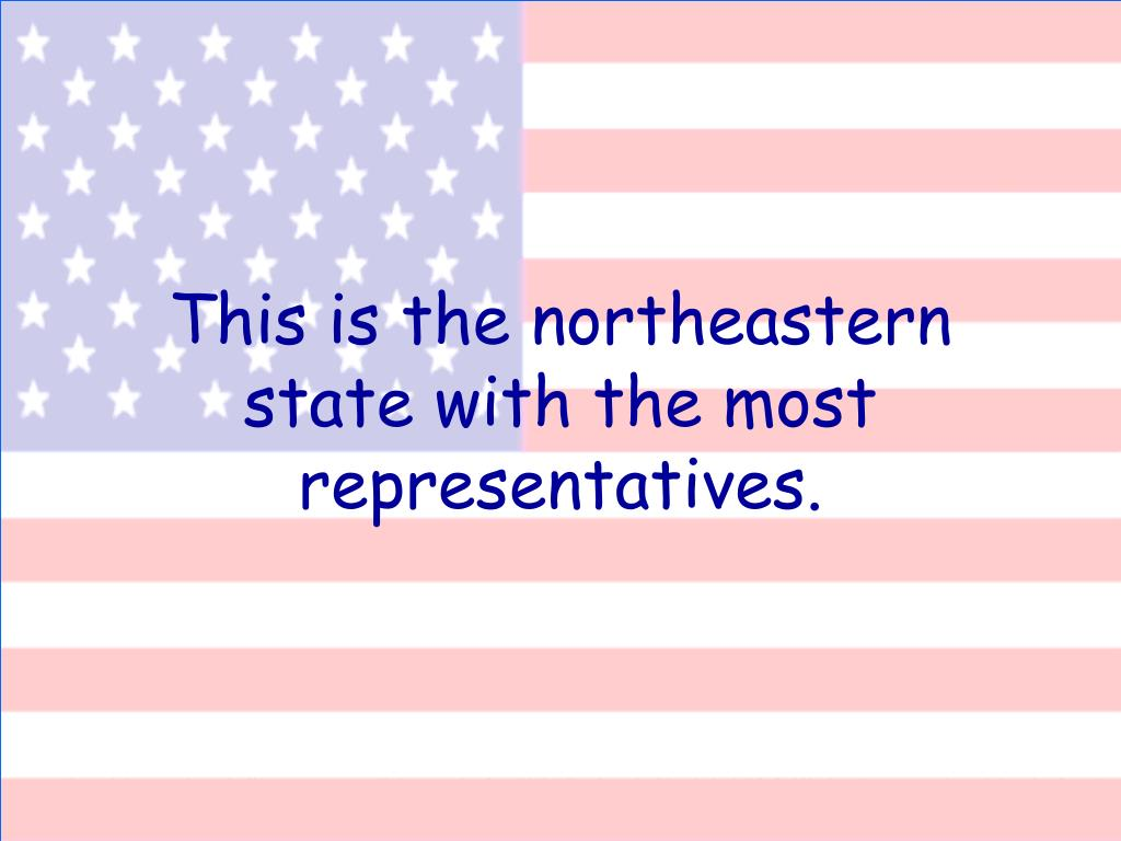 This is the northeastern state with the most representatives.