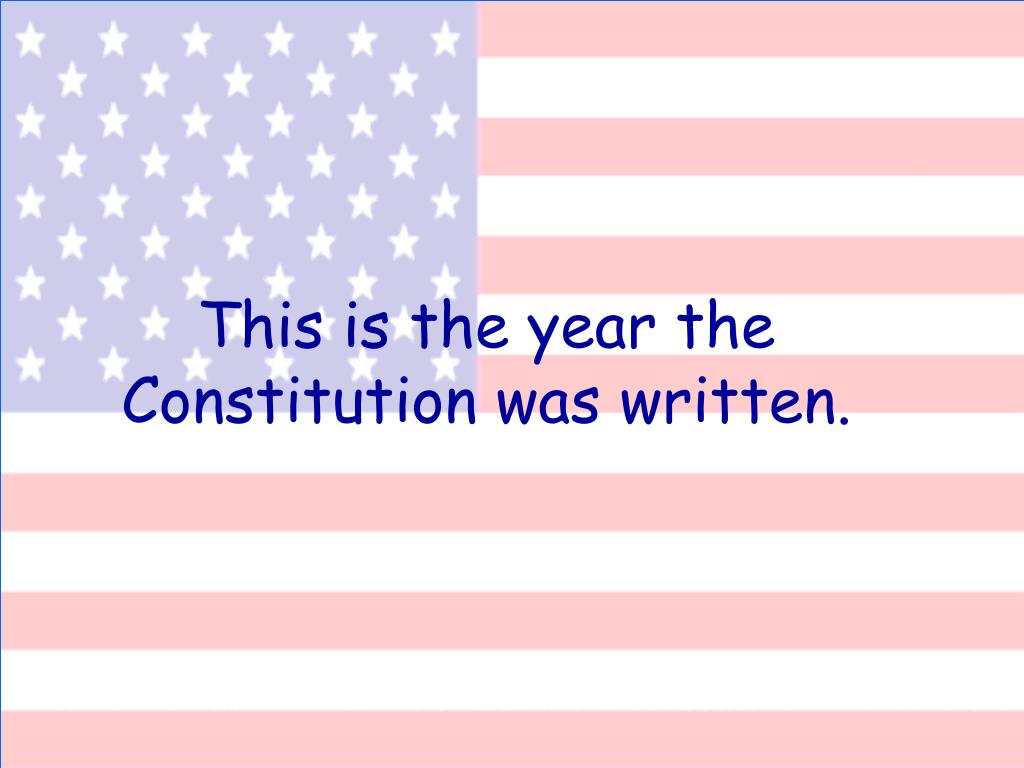 This is the year the Constitution was written.