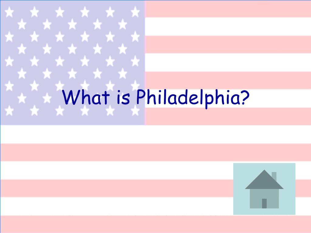 What is Philadelphia?
