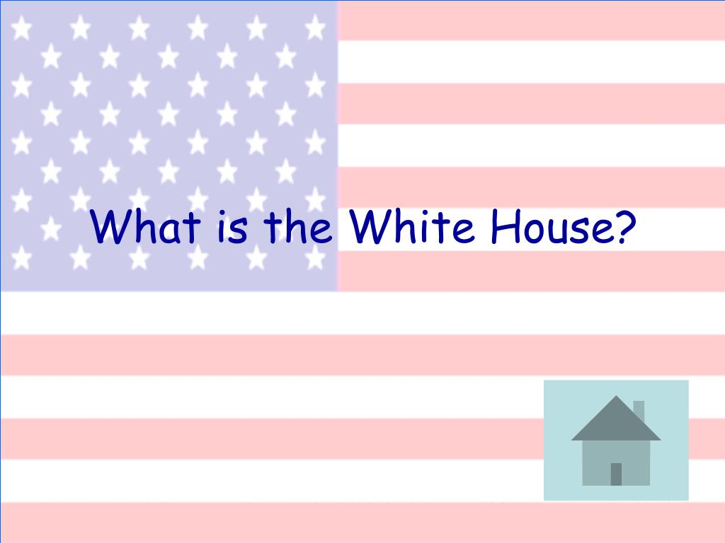 What is the White House?