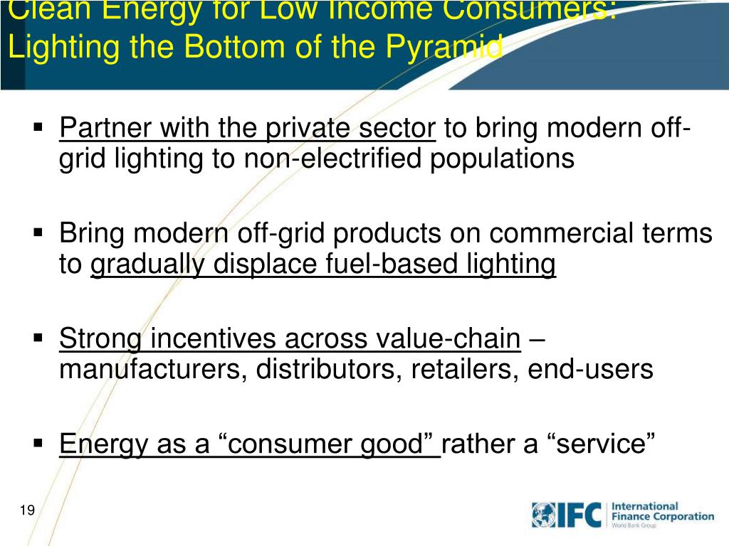 Clean Energy for Low Income Consumers: Lighting the Bottom of the Pyramid