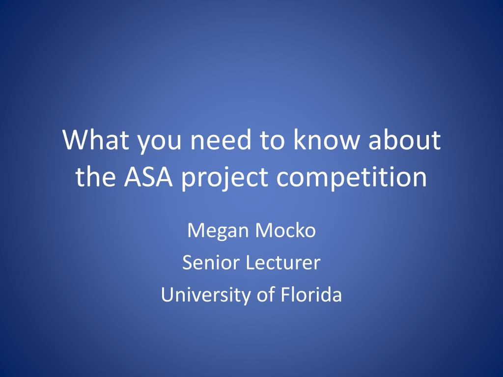 what you need to know about the asa project competition l.