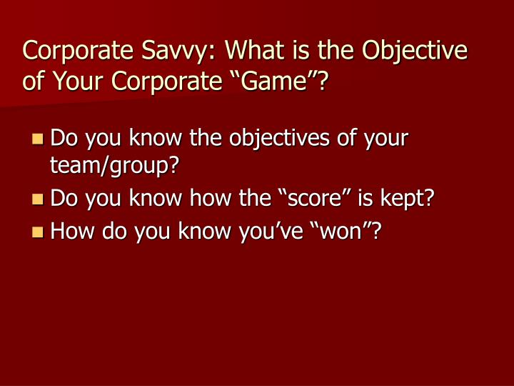 Corporate savvy what is the objective of your corporate game