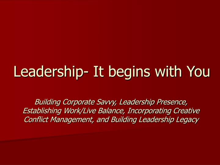 Leadership it begins with you