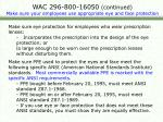 wac 296 800 16050 continued make sure your employees use appropriate eye and face protection
