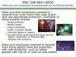 wac 296 800 16050 make sure your employees use appropriate eye and face protection