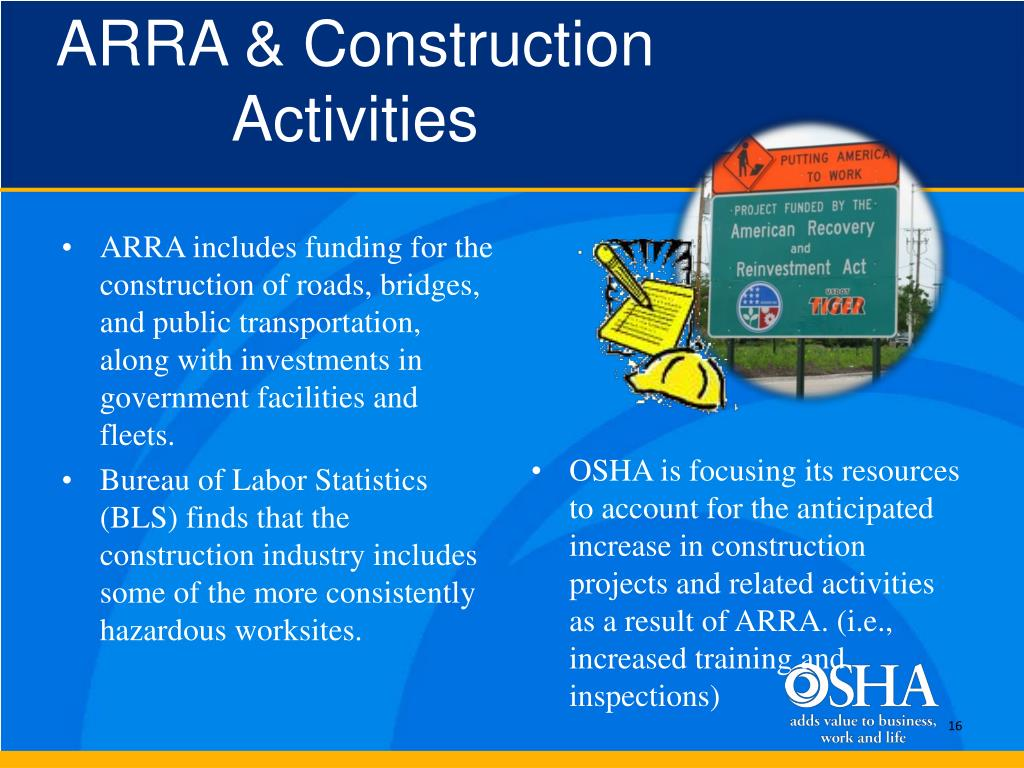 ARRA includes funding for the construction of roads, bridges, and public transportation, along with investments in government facilities and fleets.