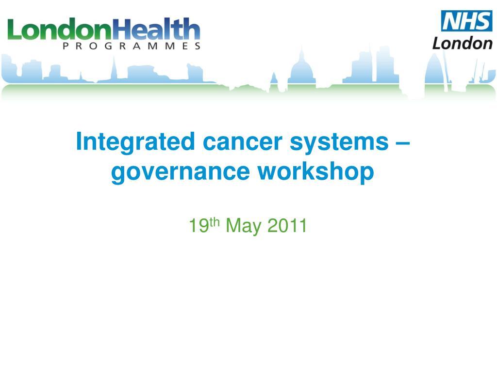 Integrated cancer systems – governance workshop