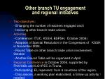 other branch tu engagement and regional initiatives
