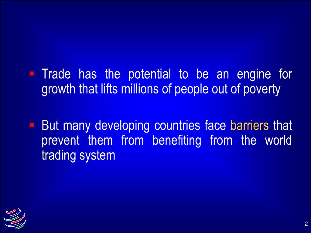 Trade has the potential to be an engine for growth that lifts millions of people out of poverty