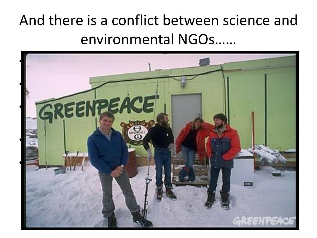 And there is a conflict between science and environmental NGOs……