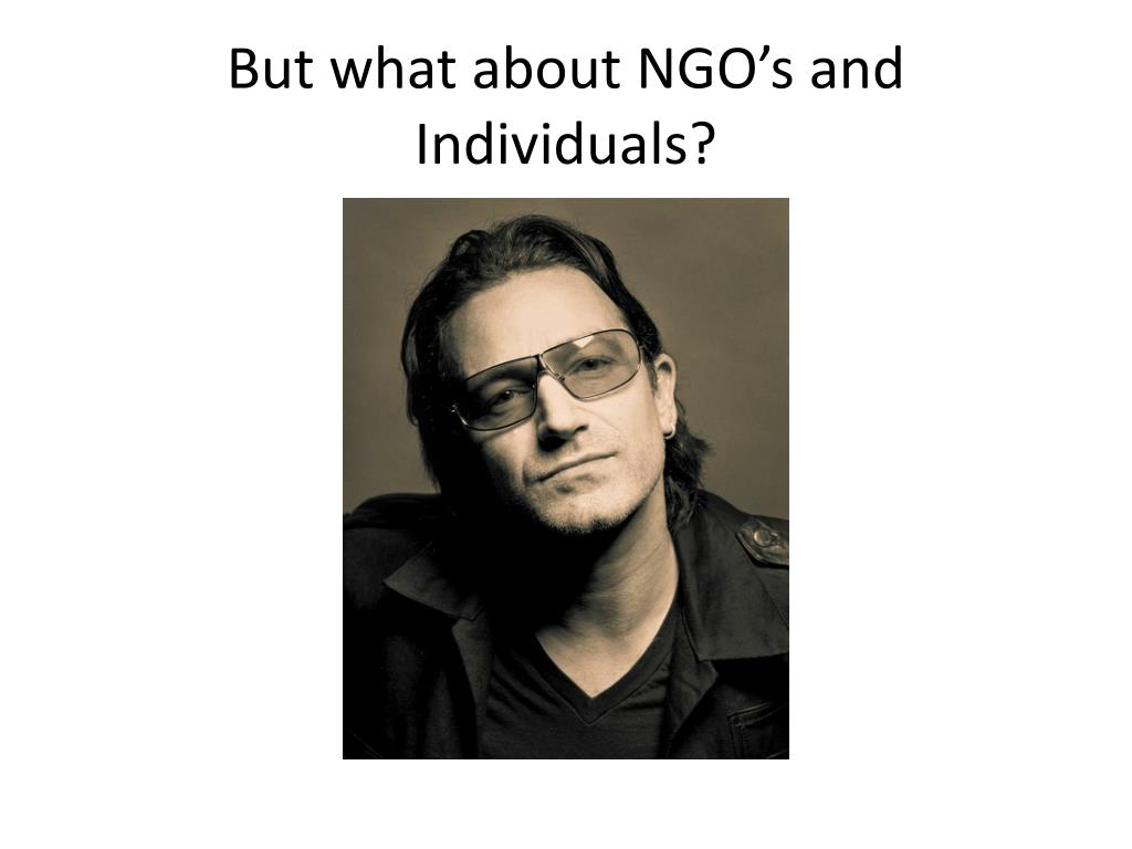 But what about NGO's and Individuals?