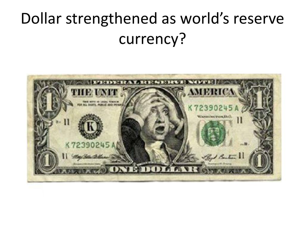 Dollar strengthened as world's reserve currency?