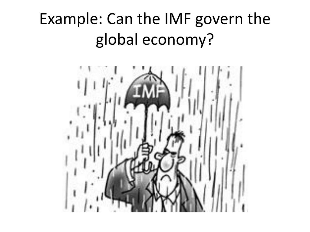 Example: Can the IMF govern the global economy?