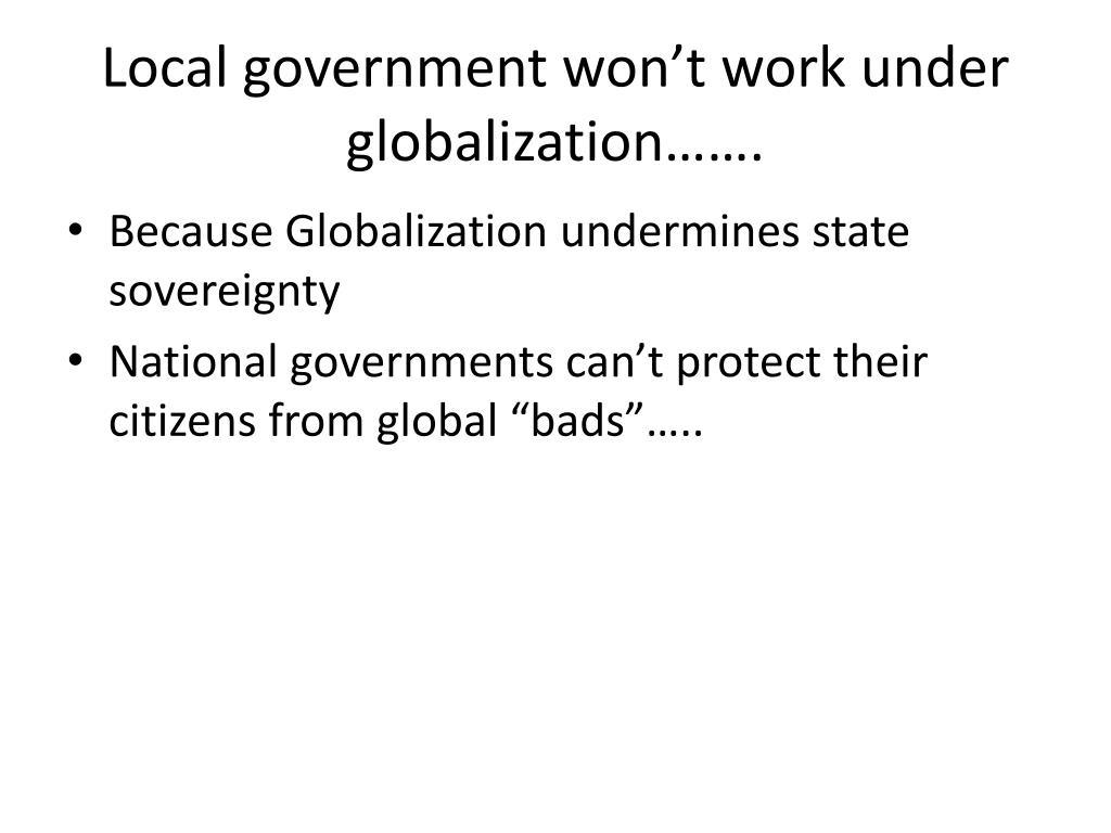 Local government won't work under globalization…….
