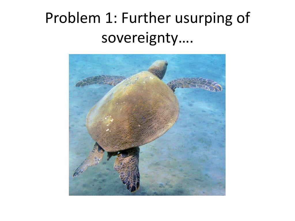 Problem 1: Further usurping of sovereignty….