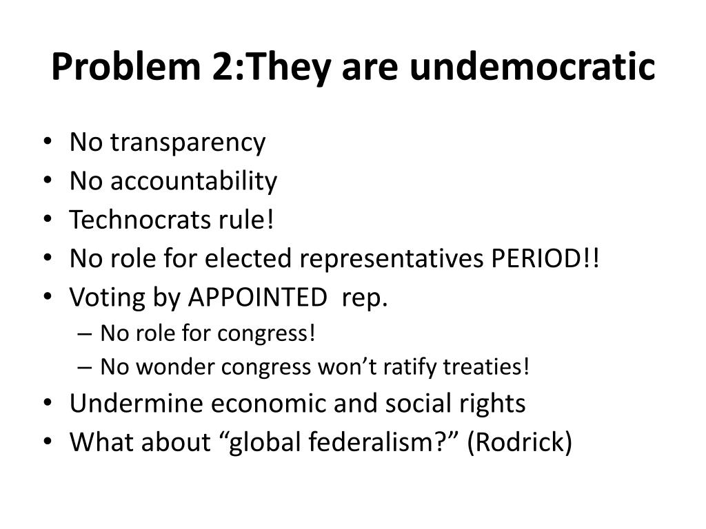 Problem 2:They are undemocratic