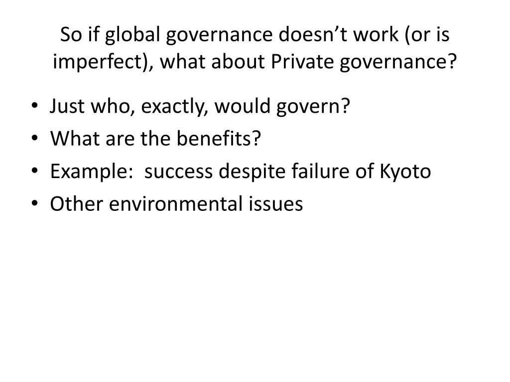 So if global governance doesn't work (or is imperfect), what about Private governance?