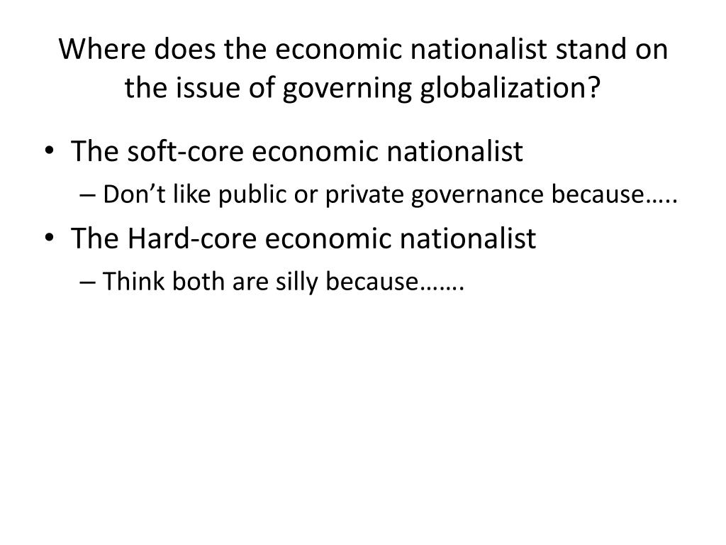 Where does the economic nationalist stand on the issue of governing globalization?