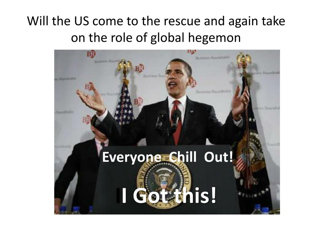 Will the US come to the rescue and again take on the role of global