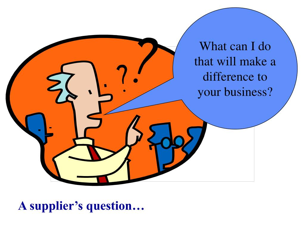 What can I do that will make a difference to your business?