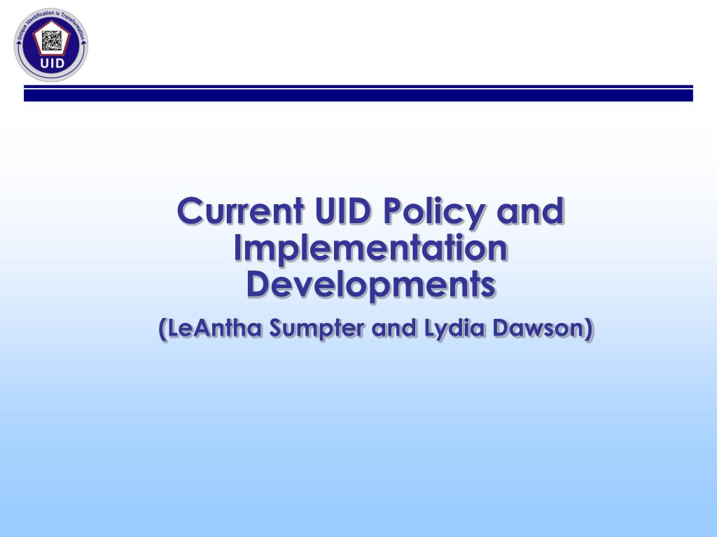 Current UID Policy and Implementation Developments