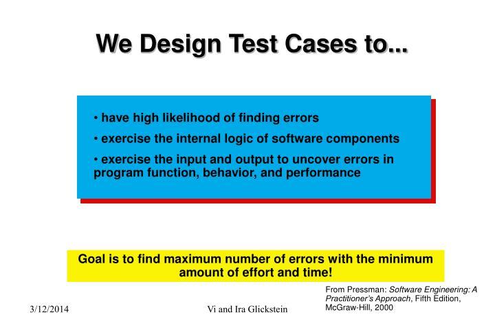 We design test cases to