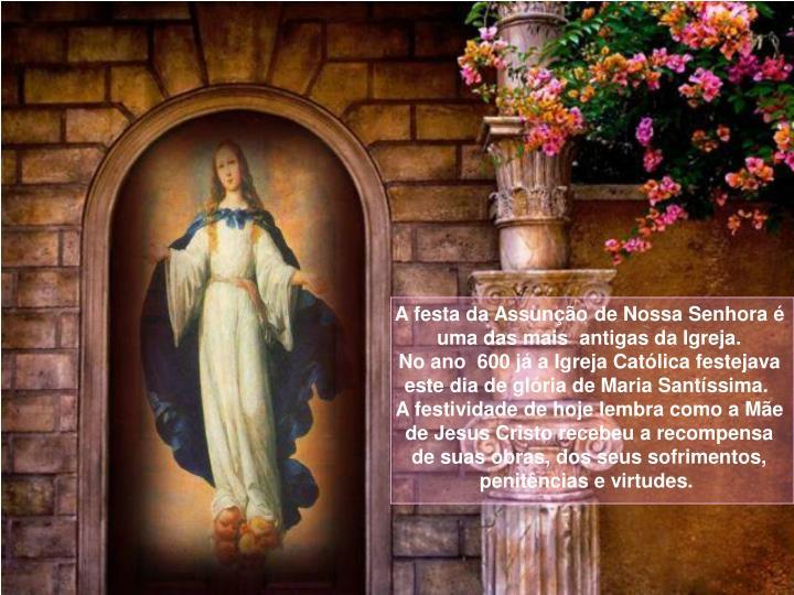 A festa da Assunção de Nossa Senhora é uma das mais antigas da Igreja.