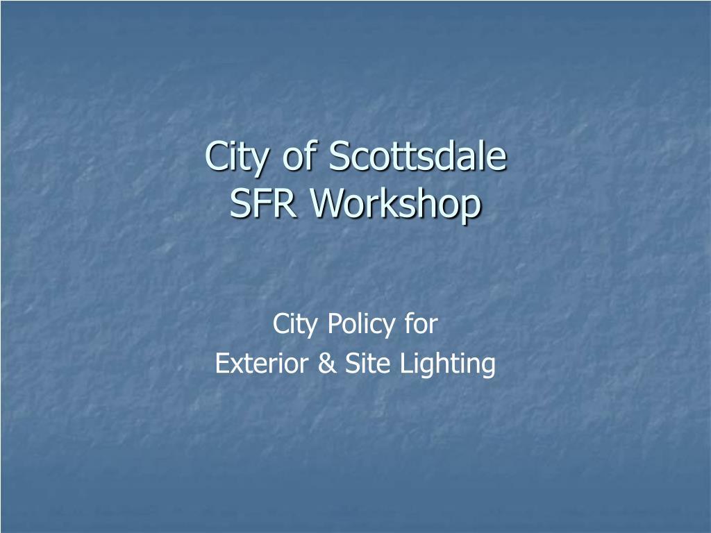 city of scottsdale sfr workshop l.