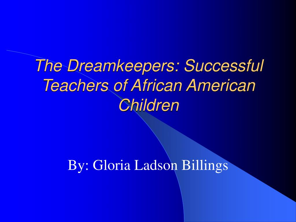 the dreamkeepers successful teachers of african american children l.